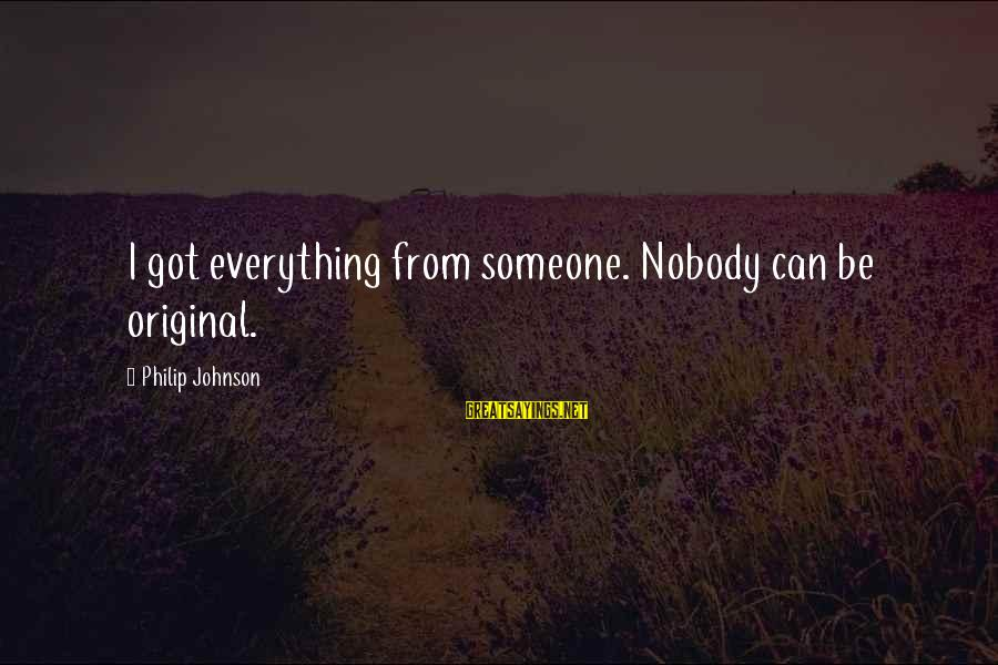 Uw Madison Sayings By Philip Johnson: I got everything from someone. Nobody can be original.