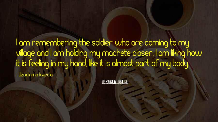 Uzodinma Iweala Sayings: I am remembering the soldier who are coming to my village and I am holding