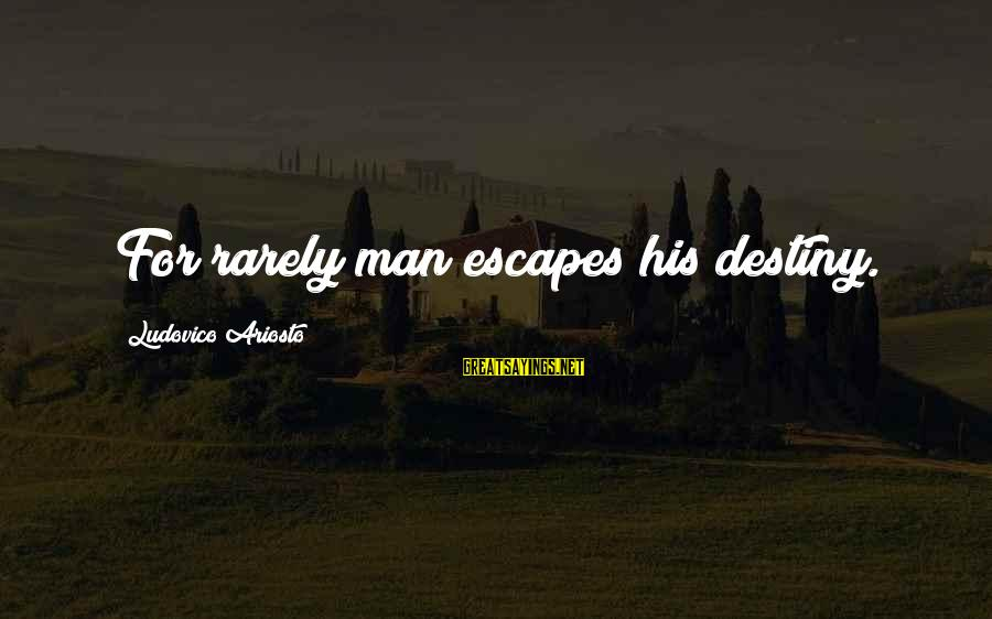 Uzrok Sayings By Ludovico Ariosto: For rarely man escapes his destiny.