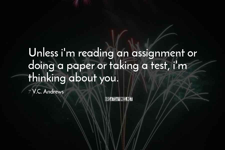 V.C. Andrews Sayings: Unless i'm reading an assignment or doing a paper or taking a test, i'm thinking