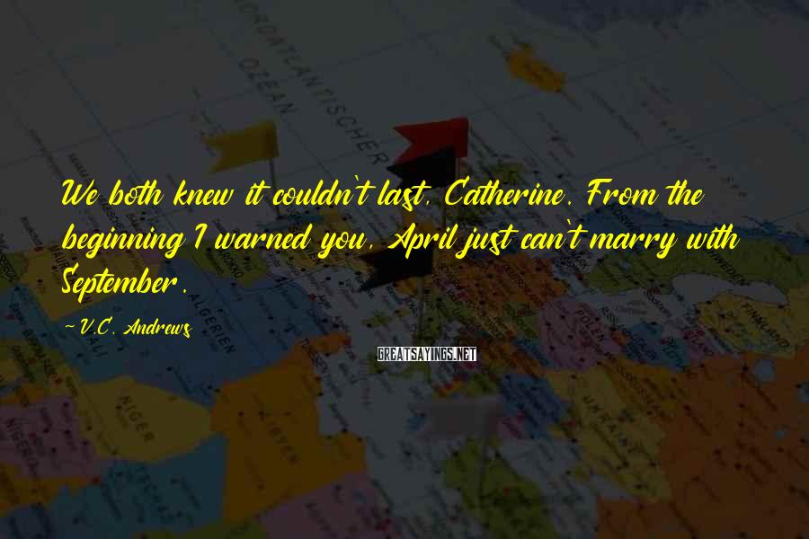 V.C. Andrews Sayings: We both knew it couldn't last, Catherine. From the beginning I warned you, April just