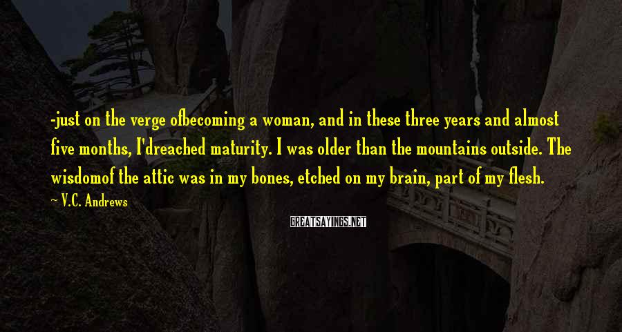V.C. Andrews Sayings: -just on the verge ofbecoming a woman, and in these three years and almost five