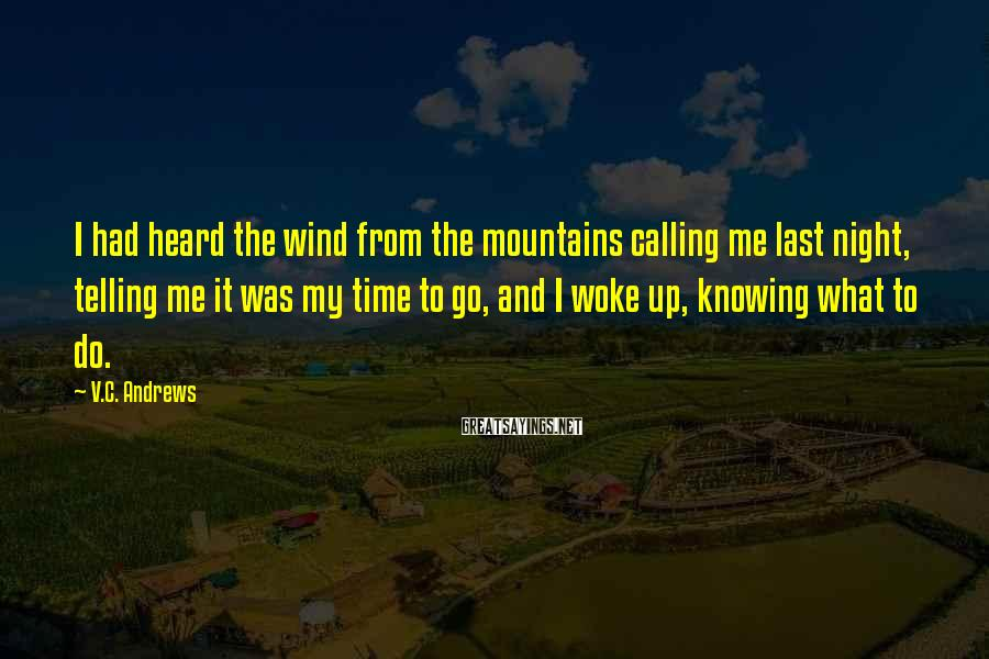V.C. Andrews Sayings: I had heard the wind from the mountains calling me last night, telling me it