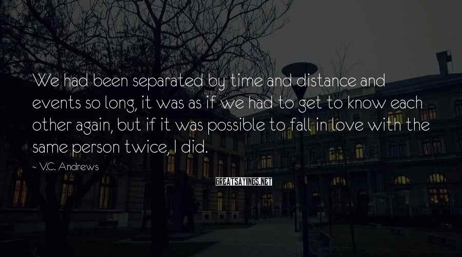 V.C. Andrews Sayings: We had been separated by time and distance and events so long, it was as