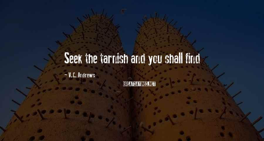 V.C. Andrews Sayings: Seek the tarnish and you shall find