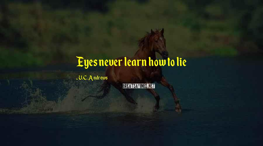 V.C. Andrews Sayings: Eyes never learn how to lie
