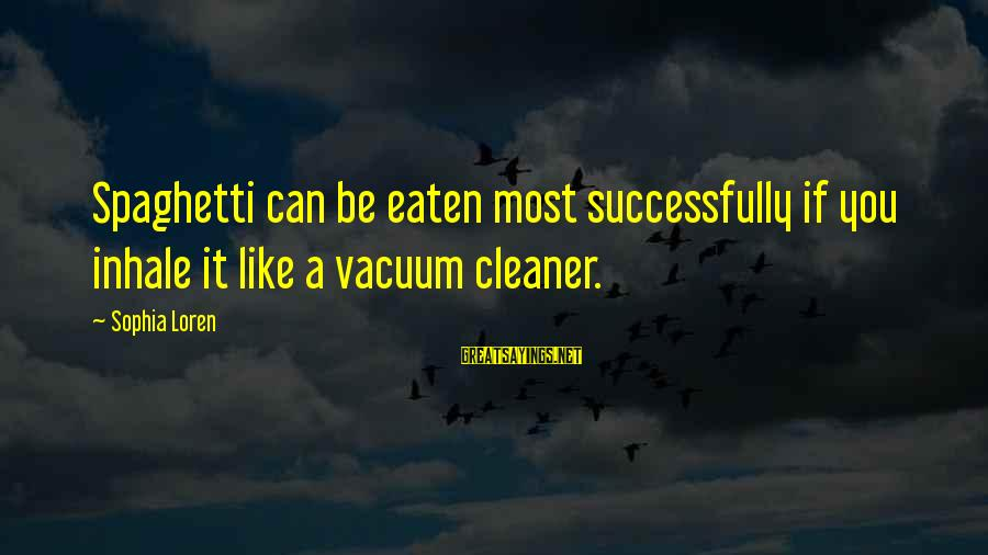 Vacuum Cleaner Sayings By Sophia Loren: Spaghetti can be eaten most successfully if you inhale it like a vacuum cleaner.