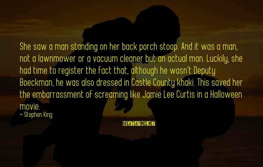Vacuum Cleaner Sayings By Stephen King: She saw a man standing on her back porch stoop. And it was a man,