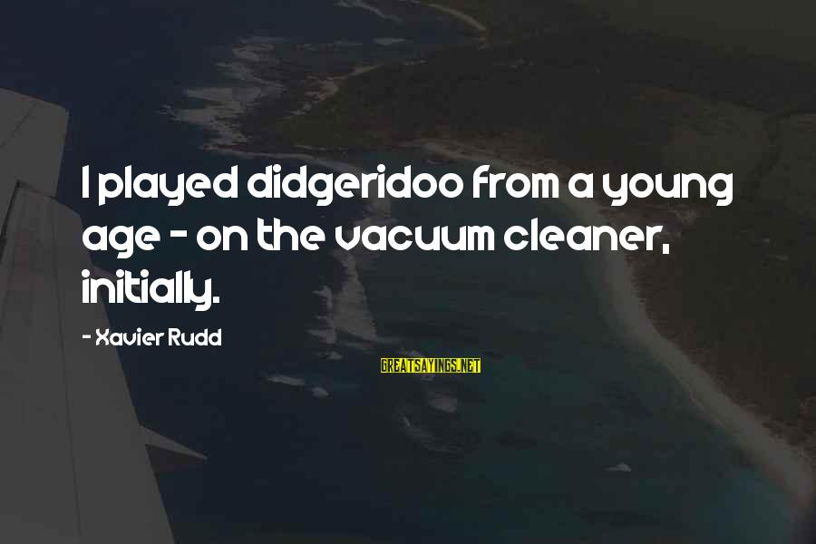 Vacuum Cleaner Sayings By Xavier Rudd: I played didgeridoo from a young age - on the vacuum cleaner, initially.