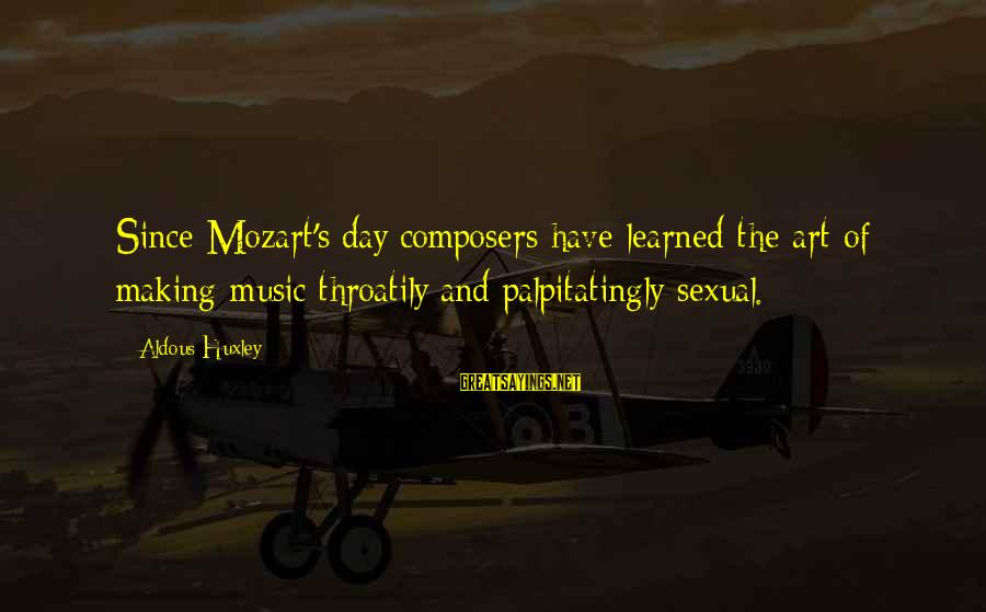 Valentine Week Sayings By Aldous Huxley: Since Mozart's day composers have learned the art of making music throatily and palpitatingly sexual.