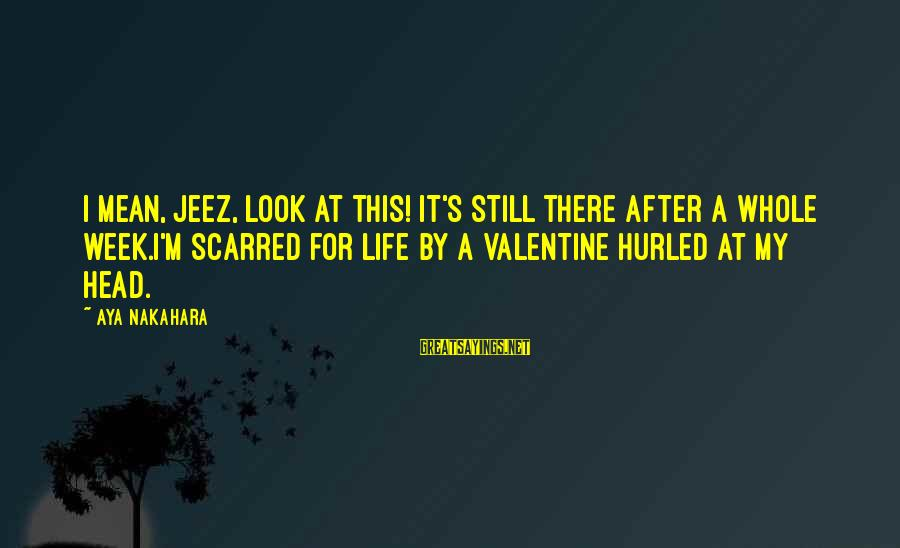 Valentine Week Sayings By Aya Nakahara: I mean, jeez, look at this! It's still there after a whole week.I'm scarred for