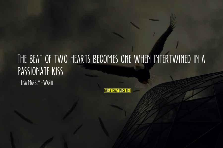 Valentine Week Sayings By Lisa Marbly-Warir: The beat of two hearts becomes one when intertwined in a passionate kiss