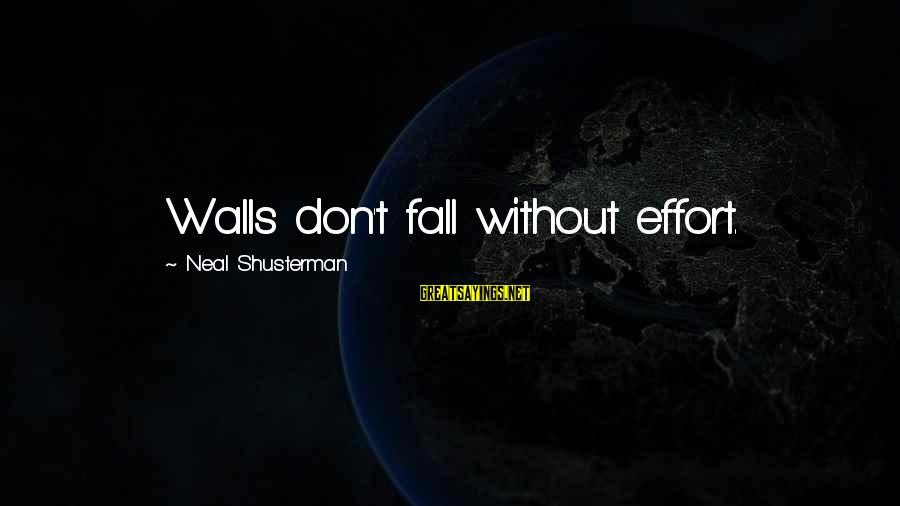 Valentine Week Sayings By Neal Shusterman: Walls don't fall without effort.