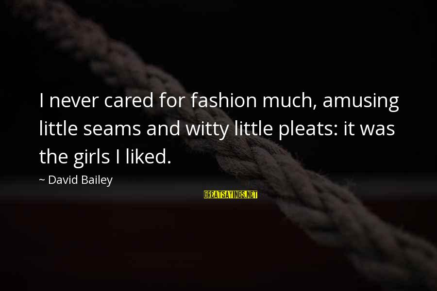 Valentines Day Famous Sayings By David Bailey: I never cared for fashion much, amusing little seams and witty little pleats: it was