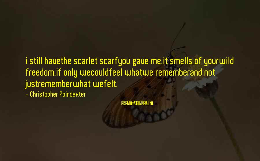 Valentines Day With Pictures Sayings By Christopher Poindexter: i still havethe scarlet scarfyou gave me.it smells of yourwild freedom.if only wecouldfeel whatwe rememberand