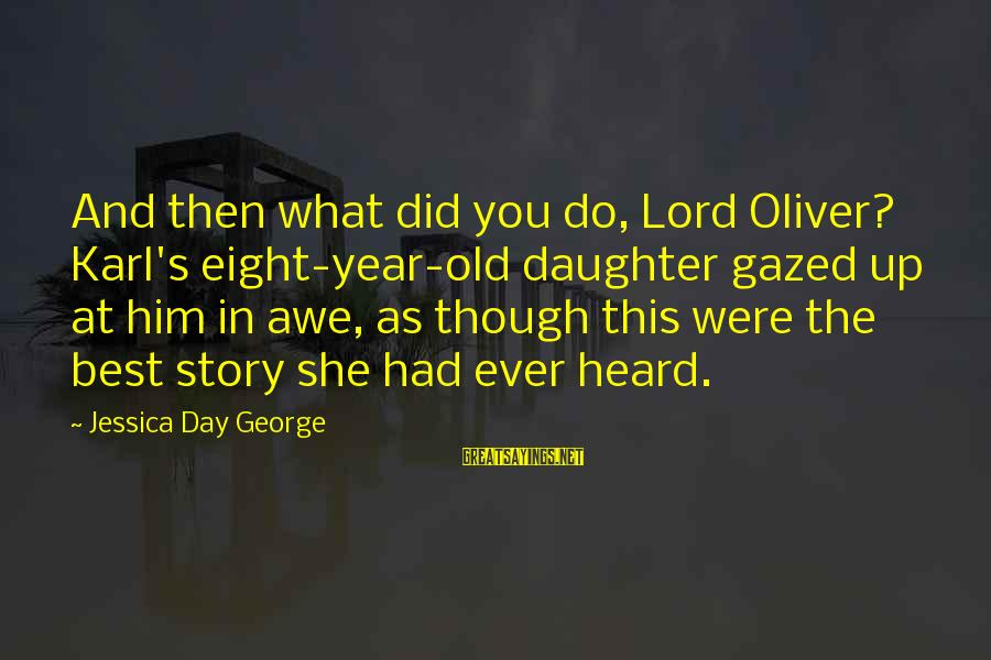 Valerie Malone Sayings By Jessica Day George: And then what did you do, Lord Oliver? Karl's eight-year-old daughter gazed up at him
