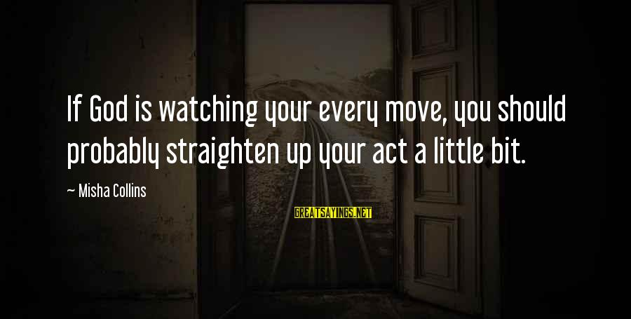 Valerie Malone Sayings By Misha Collins: If God is watching your every move, you should probably straighten up your act a