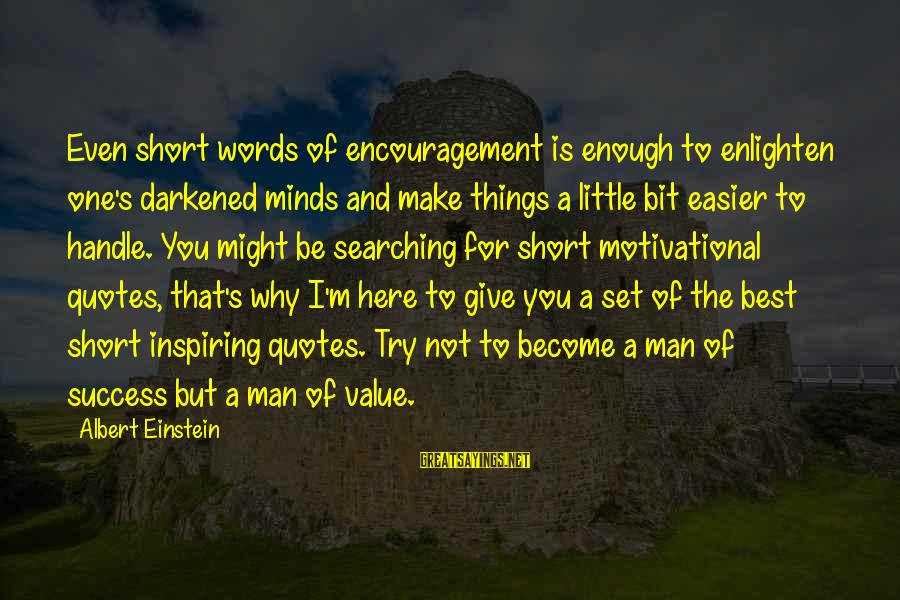 Value Quotes And Sayings By Albert Einstein: Even short words of encouragement is enough to enlighten one's darkened minds and make things