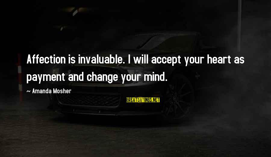 Value Quotes And Sayings By Amanda Mosher: Affection is invaluable. I will accept your heart as payment and change your mind.