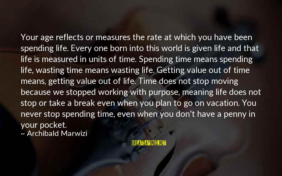 Value Quotes And Sayings By Archibald Marwizi: Your age reflects or measures the rate at which you have been spending life. Every