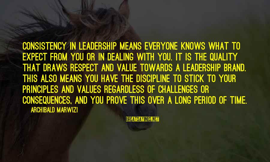 Value Quotes And Sayings By Archibald Marwizi: Consistency in leadership means everyone knows what to expect from you or in dealing with