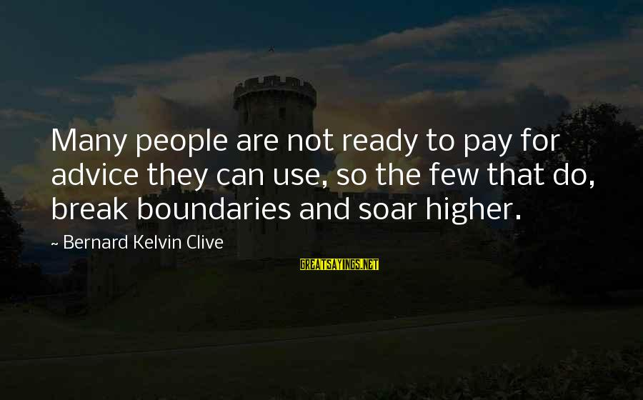 Value Quotes And Sayings By Bernard Kelvin Clive: Many people are not ready to pay for advice they can use, so the few