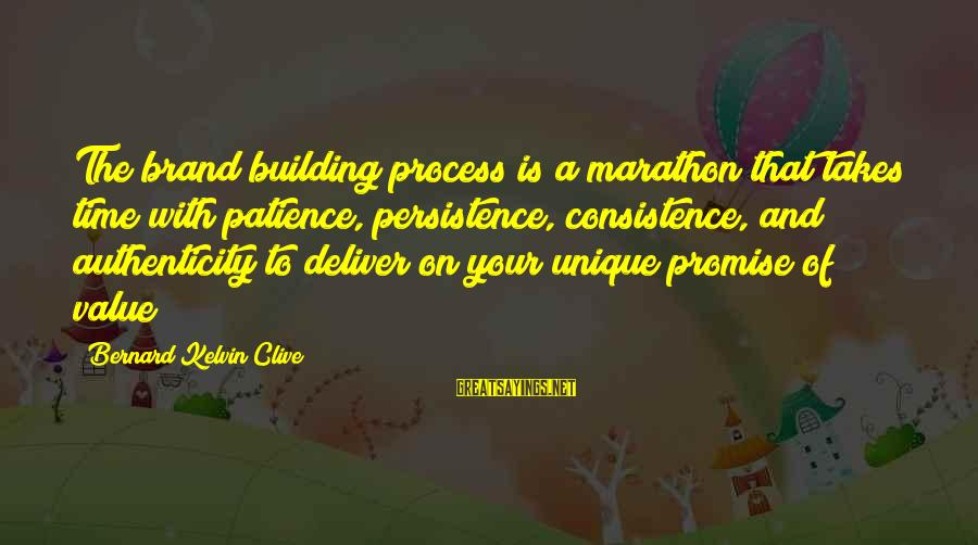 Value Quotes And Sayings By Bernard Kelvin Clive: The brand building process is a marathon that takes time with patience, persistence, consistence, and
