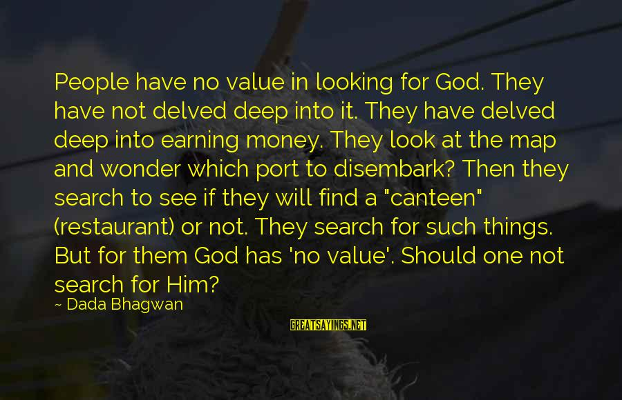 Value Quotes And Sayings By Dada Bhagwan: People have no value in looking for God. They have not delved deep into it.