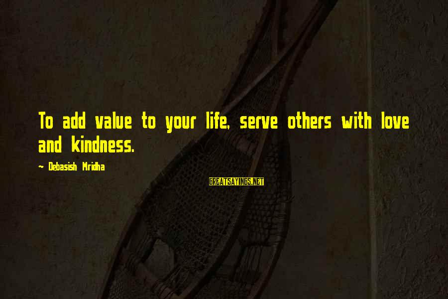Value Quotes And Sayings By Debasish Mridha: To add value to your life, serve others with love and kindness.