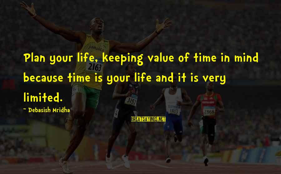 Value Quotes And Sayings By Debasish Mridha: Plan your life, keeping value of time in mind because time is your life and