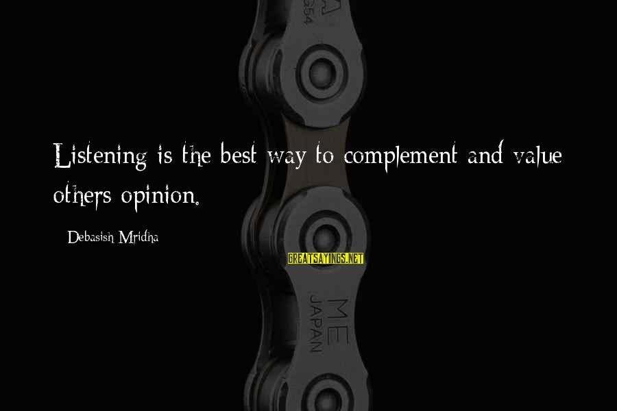 Value Quotes And Sayings By Debasish Mridha: Listening is the best way to complement and value others opinion.