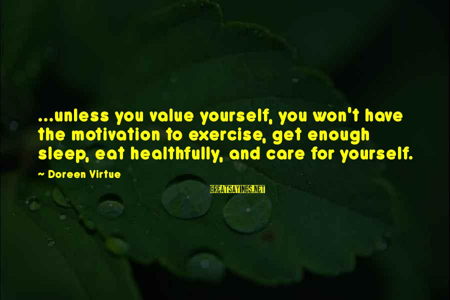 Value Quotes And Sayings By Doreen Virtue: ...unless you value yourself, you won't have the motivation to exercise, get enough sleep, eat