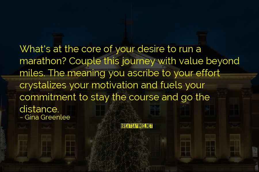Value Quotes And Sayings By Gina Greenlee: What's at the core of your desire to run a marathon? Couple this journey with