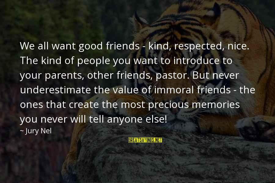 Value Quotes And Sayings By Jury Nel: We all want good friends - kind, respected, nice. The kind of people you want