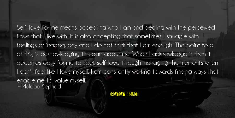 Value Quotes And Sayings By Malebo Sephodi: Self-love for me means accepting who I am and dealing with the perceived flaws that