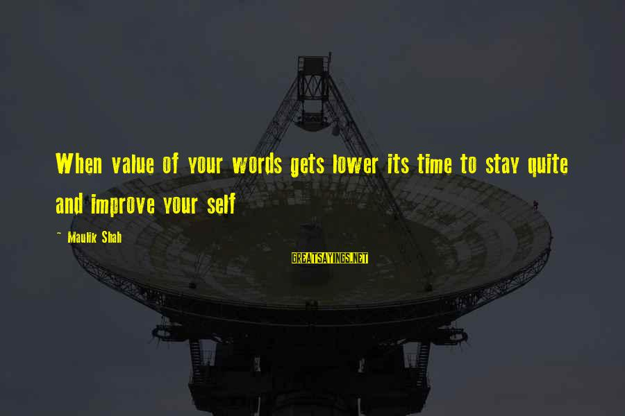 Value Quotes And Sayings By Maulik Shah: When value of your words gets lower its time to stay quite and improve your