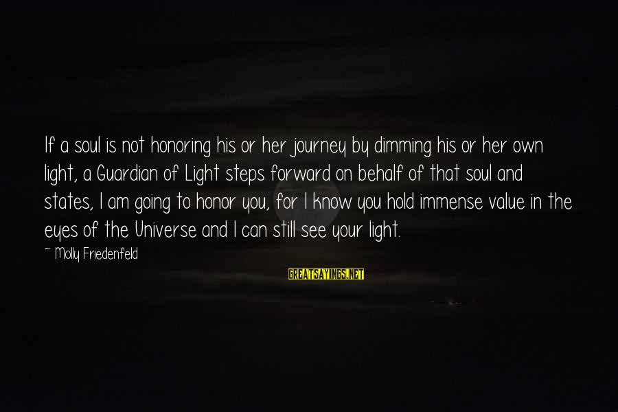 Value Quotes And Sayings By Molly Friedenfeld: If a soul is not honoring his or her journey by dimming his or her
