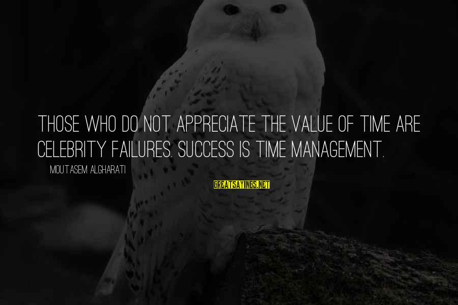 Value Quotes And Sayings By Moutasem Algharati: Those who do not appreciate the value of time are celebrity failures. Success is time