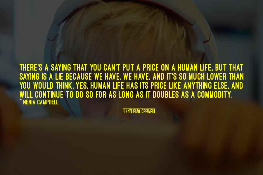 Value Quotes And Sayings By Nenia Campbell: There's a saying that you can't put a price on a human life, but that