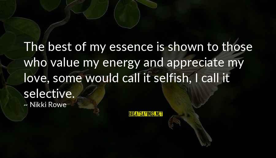 Value Quotes And Sayings By Nikki Rowe: The best of my essence is shown to those who value my energy and appreciate