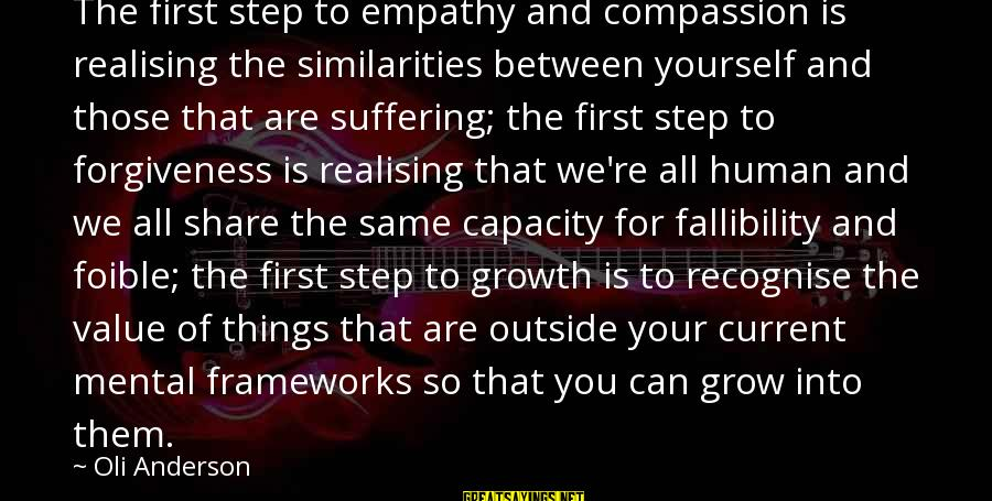 Value Quotes And Sayings By Oli Anderson: The first step to empathy and compassion is realising the similarities between yourself and those