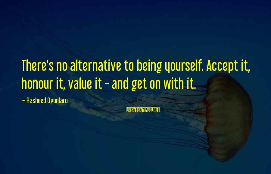 Value Quotes And Sayings By Rasheed Ogunlaru: There's no alternative to being yourself. Accept it, honour it, value it - and get