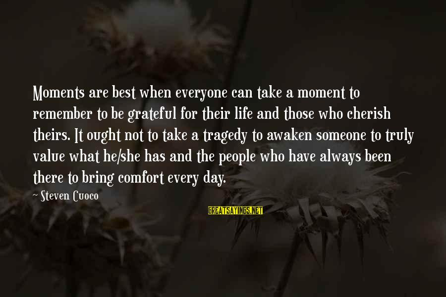 Value Quotes And Sayings By Steven Cuoco: Moments are best when everyone can take a moment to remember to be grateful for