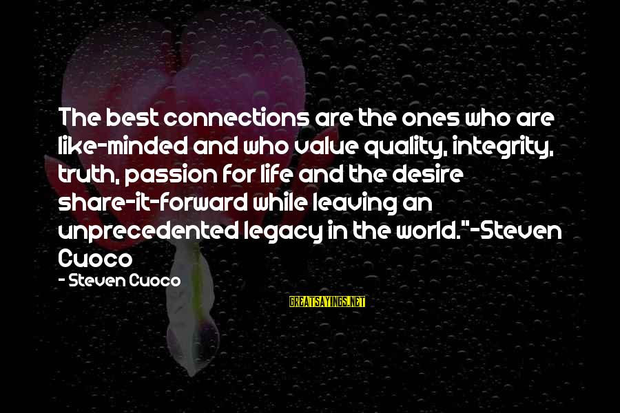 Value Quotes And Sayings By Steven Cuoco: The best connections are the ones who are like-minded and who value quality, integrity, truth,