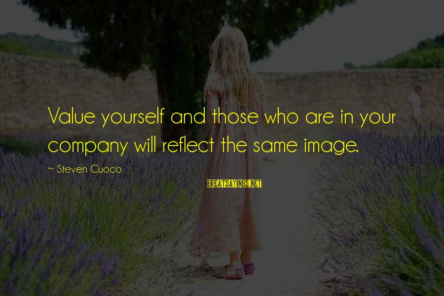 Value Quotes And Sayings By Steven Cuoco: Value yourself and those who are in your company will reflect the same image.