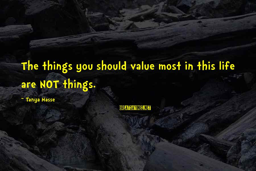 Value Quotes And Sayings By Tanya Masse: The things you should value most in this life are NOT things.