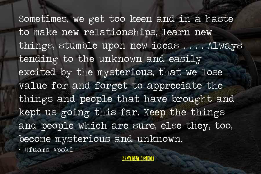 Value Quotes And Sayings By Ufuoma Apoki: Sometimes, we get too keen and in a haste to make new relationships, learn new