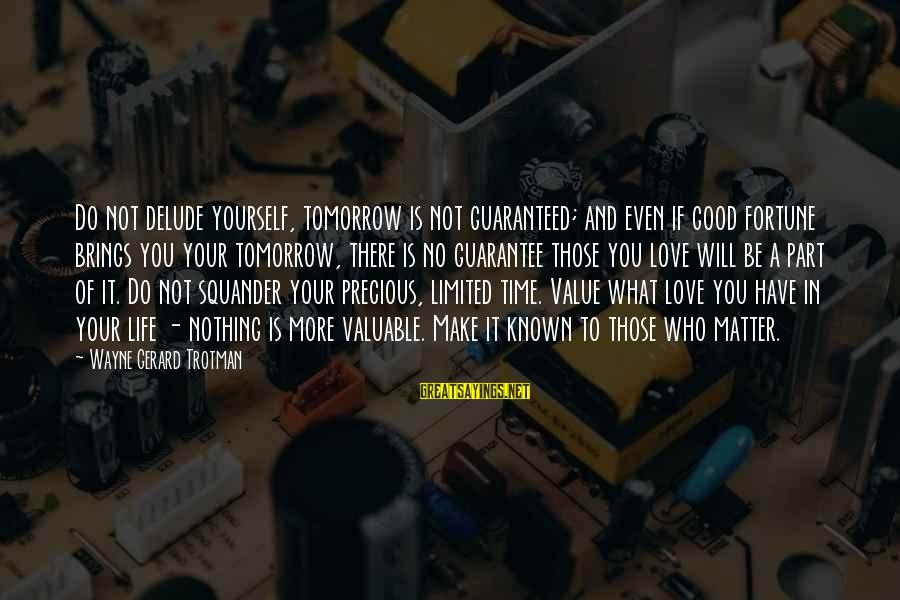 Value Quotes And Sayings By Wayne Gerard Trotman: Do not delude yourself, tomorrow is not guaranteed; and even if good fortune brings you