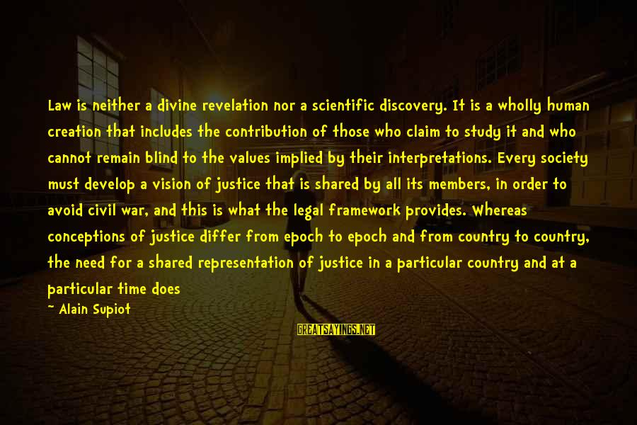Values And Actions Sayings By Alain Supiot: Law is neither a divine revelation nor a scientific discovery. It is a wholly human