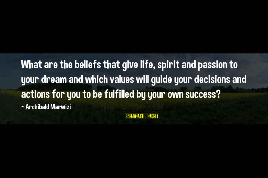 Values And Actions Sayings By Archibald Marwizi: What are the beliefs that give life, spirit and passion to your dream and which